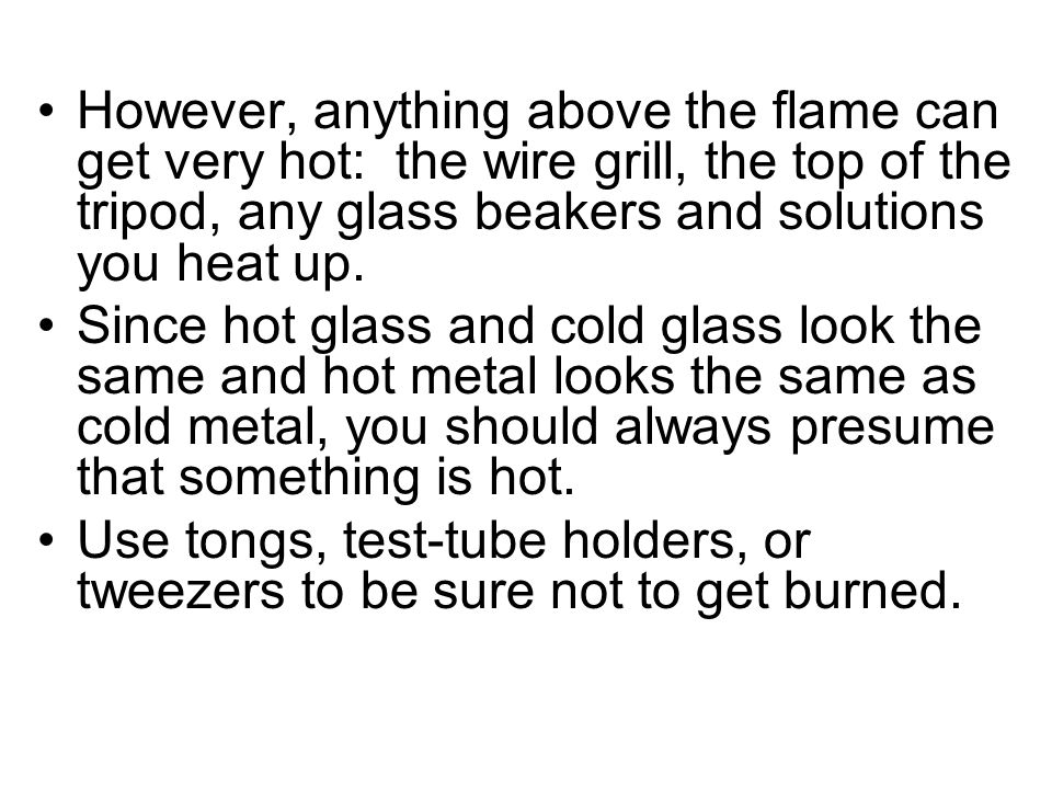 ` The only part of a Bunsen burner which gets hot is the top.