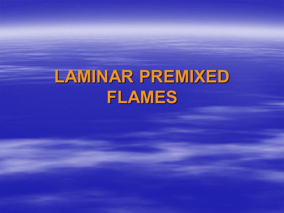 OVERVIEW Applications:  Heating appliances  Bunsen burners  Burner for glass product manufacturing Importance of studying laminar premixed flames:  Some burners use this type of flames as shown by examples above  Prerequisite to the study of turbulent premixed flames.
