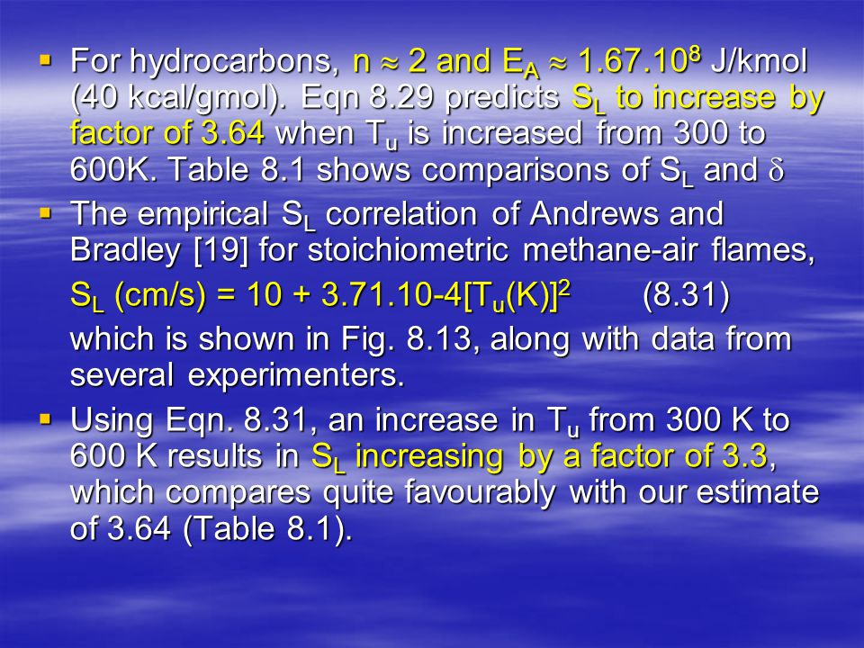  For hydrocarbons, n  2 and E A  1.67.10 8 J/kmol (40 kcal/gmol). Eqn 8.29 predicts S L to increase by factor of 3.64 when T u is increased from 30