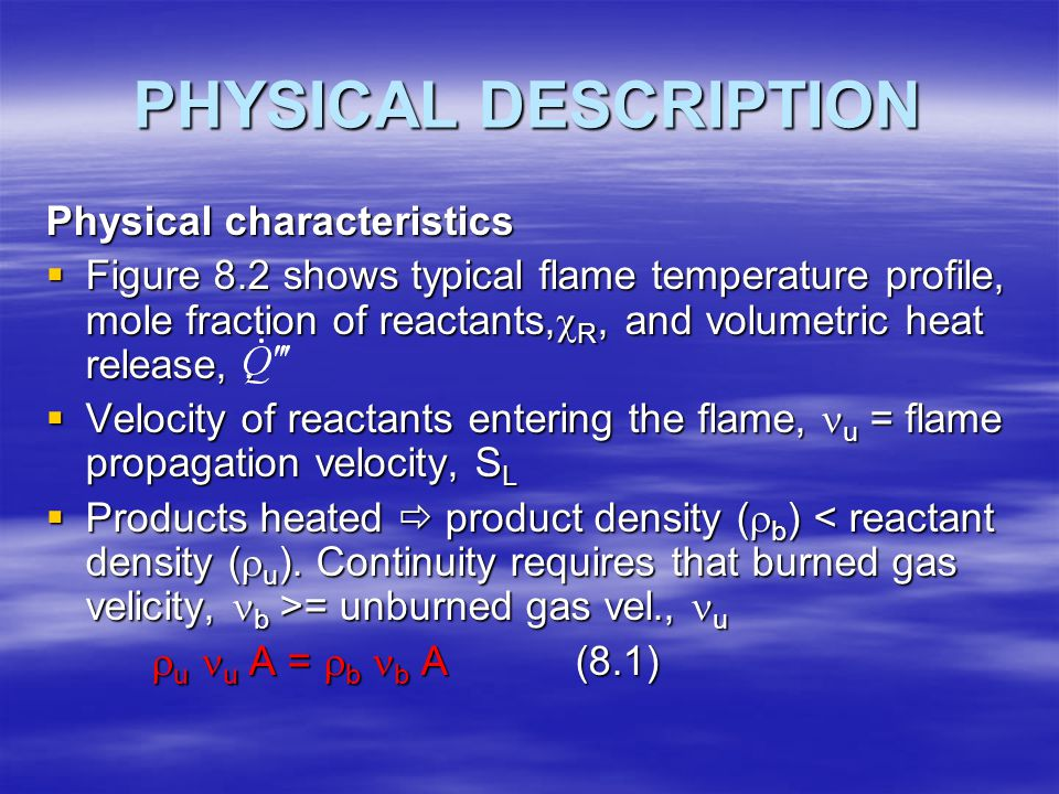 PHYSICAL DESCRIPTION Physical characteristics  Figure 8.2 shows typical flame temperature profile, mole fraction of reactants,  R, and volumetric he