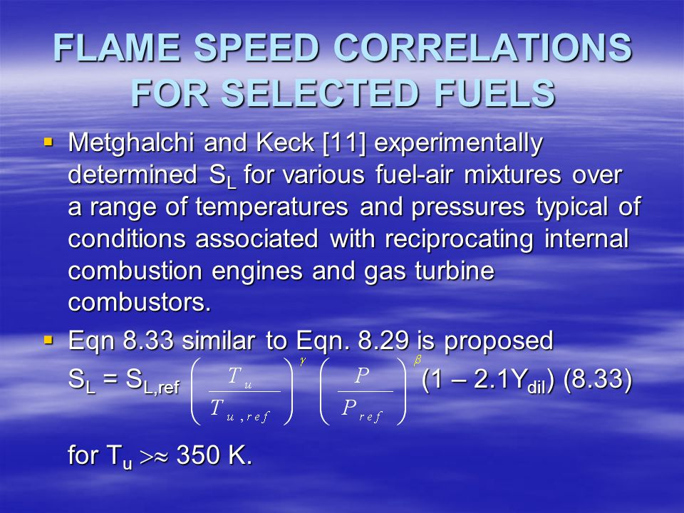 FLAME SPEED CORRELATIONS FOR SELECTED FUELS  Metghalchi and Keck [11] experimentally determined S L for various fuel-air mixtures over a range of tem