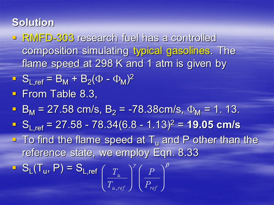 Solution  RMFD-303 research fuel has a controlled composition simulating typical gasolines. The flame speed at 298 K and 1 atm is given by  S L,ref