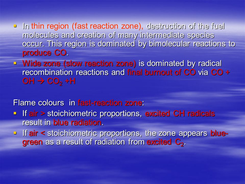  In destruction of the fuel molecules and creation of many intermediate species occur. This region is dominated by bimolecular reactions to produce C