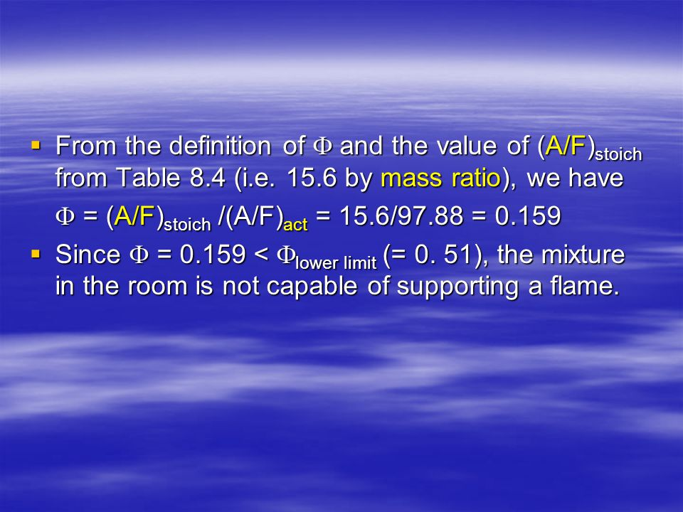  From the definition of  and the value of (A/F) stoich from Table 8.4 (i.e. 15.6 by mass ratio), we have  = (A/F) stoich /(A/F) act = 15.6/97.88 =