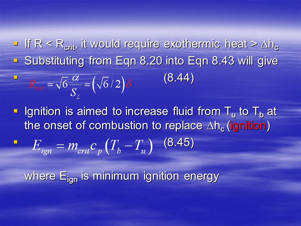  If R  h c  Substituting from Eqn 8.20 into Eqn 8.43 will give  (8.44)  Ignition is aimed to increase fluid from T u to T b at the onset of combu