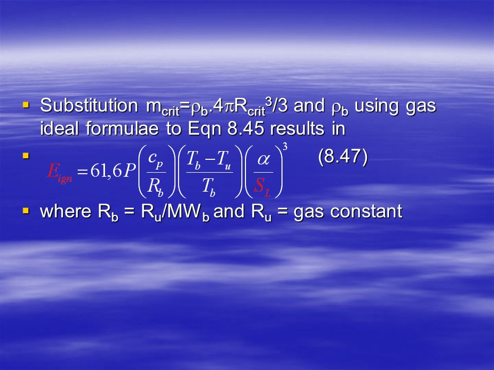 Substitution m crit =  b.4  R crit 3 /3 and  b using gas ideal formulae to Eqn 8.45 results in  (8.47)  where R b = R u /MW b and R u = gas con