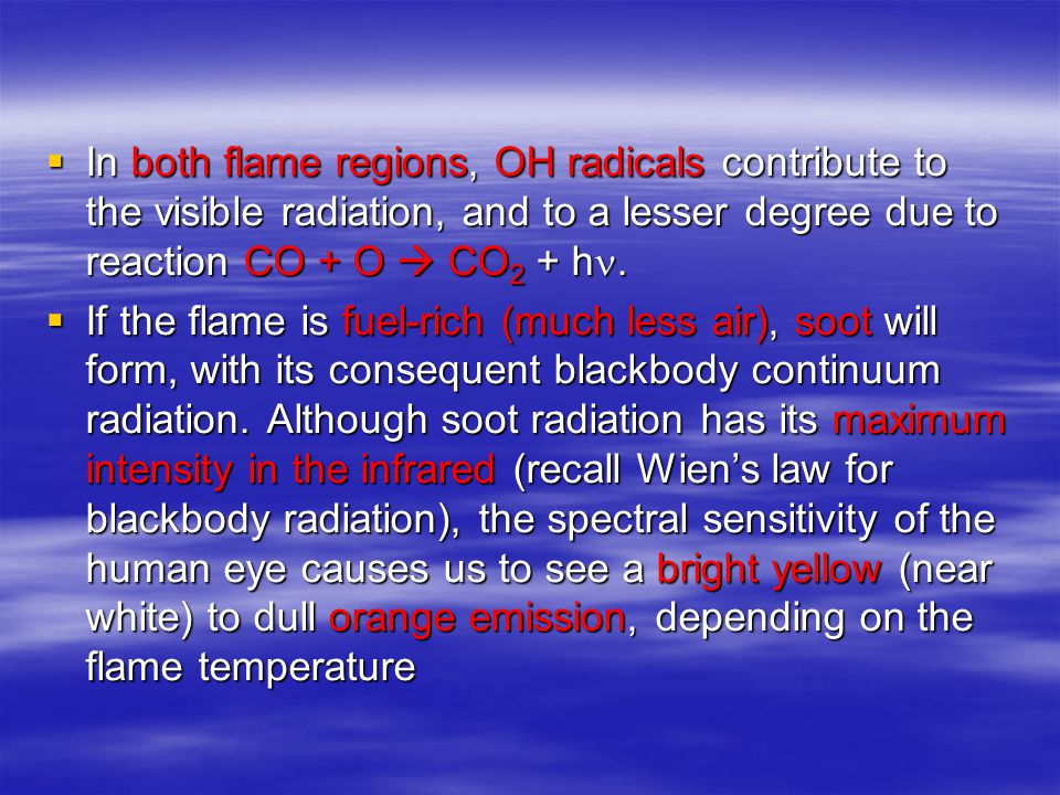  In both flame regions, OH radicals contribute to the visible radiation, and to a lesser degree due to reaction CO + O  CO 2 + h.  If the flame is