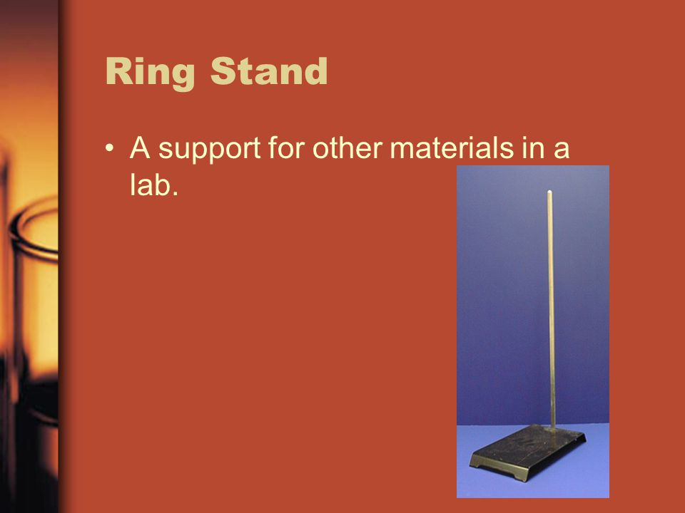 Ring Stand A support for other materials in a lab.