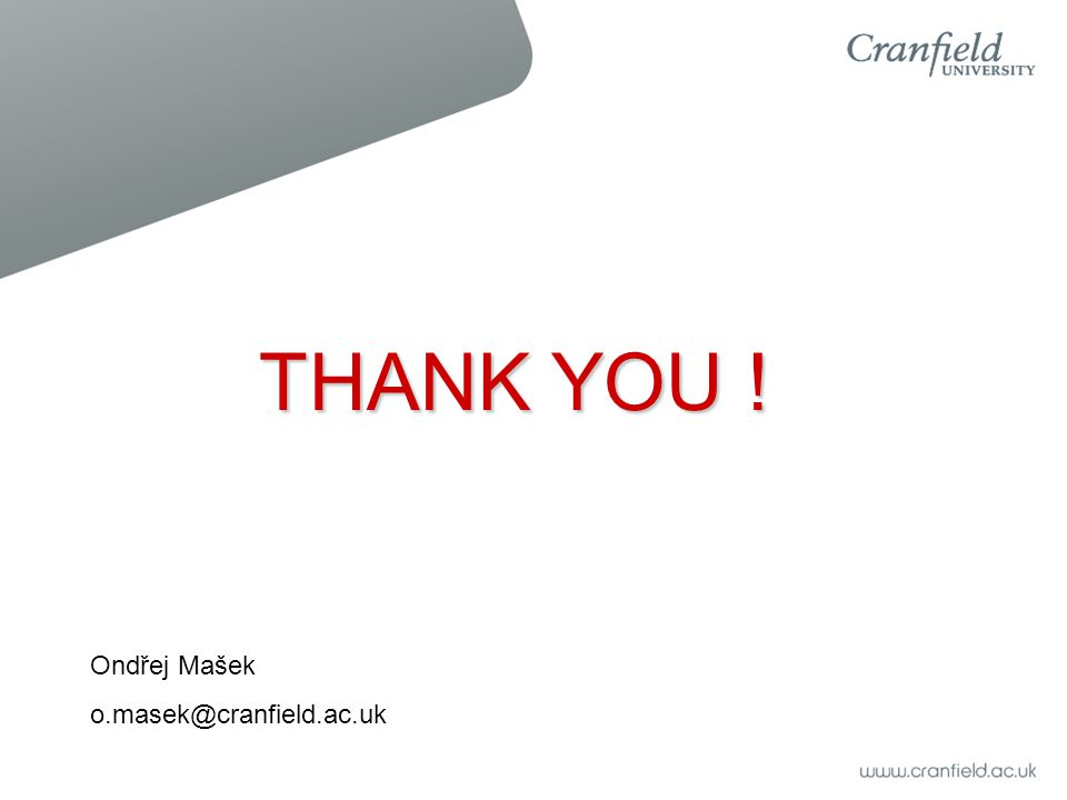 THANK YOU ! Ondřej Mašek o.masek@cranfield.ac.uk