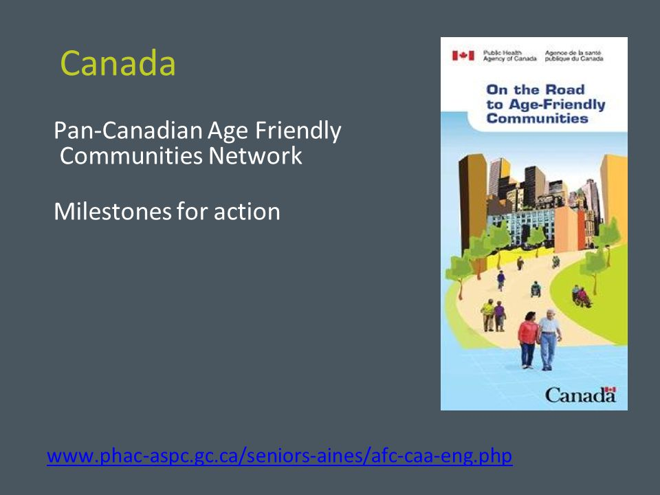 Canada Pan-Canadian Age Friendly Communities Network Milestones for action www.phac-aspc.gc.ca/seniors-aines/afc-caa-eng.php