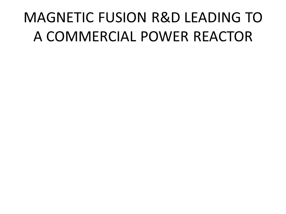 MAGNETIC FUSION R&D LEADING TO A COMMERCIAL POWER REACTOR