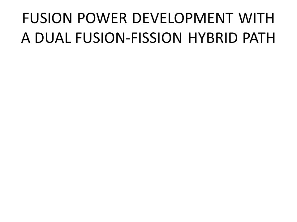 FUSION POWER DEVELOPMENT WITH A DUAL FUSION-FISSION HYBRID PATH