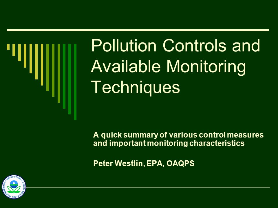Pollution Controls and Available Monitoring Techniques A quick summary of various control measures and important monitoring characteristics Peter Westlin, EPA, OAQPS