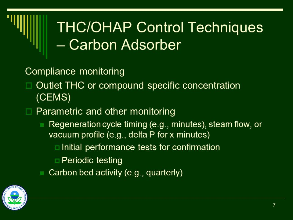THC/OHAP Control Techniques – Carbon Adsorber Compliance monitoring  Outlet THC or compound specific concentration (CEMS)  Parametric and other monitoring Regeneration cycle timing (e.g., minutes), steam flow, or vacuum profile (e.g., delta P for x minutes)  Initial performance tests for confirmation  Periodic testing Carbon bed activity (e.g., quarterly) 7