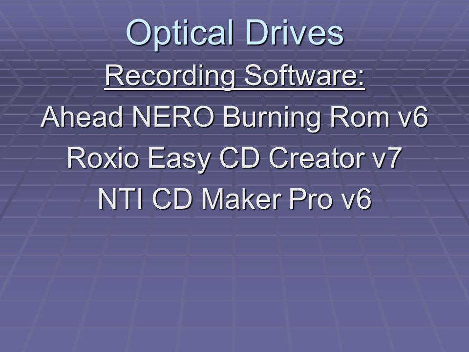 Optical Drives Recording Software: Ahead NERO Burning Rom v6 Roxio Easy CD Creator v7 NTI CD Maker Pro v6