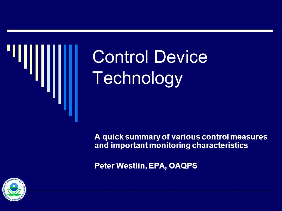 Control Device Technology A quick summary of various control measures and important monitoring characteristics Peter Westlin, EPA, OAQPS