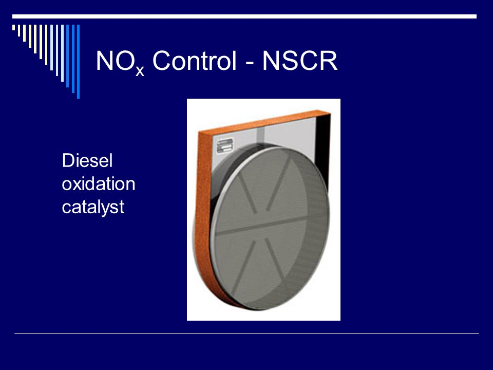 NO x Control Techniques – Non Selective Catalytic Reduction Performance indicators  Outlet nitrogen oxide concentration (periodic testing, portable analyzers)  Catalyst bed inlet temperature  Catalyst activity (replacement)