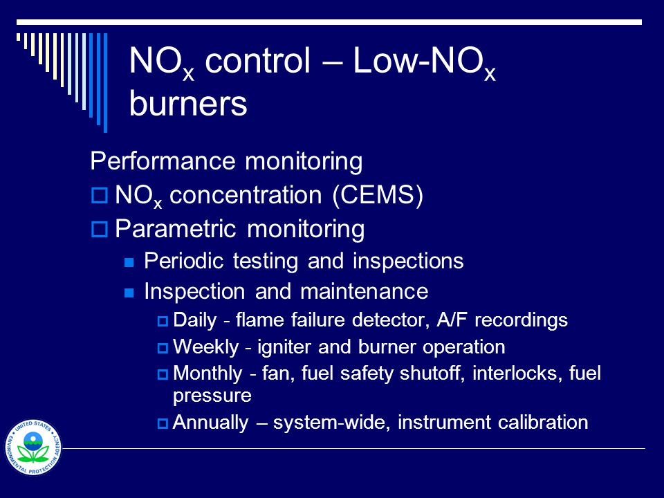 NO x control – Low-NO x burners Performance monitoring  NO x concentration (CEMS)  Parametric monitoring Periodic testing and inspections Inspection