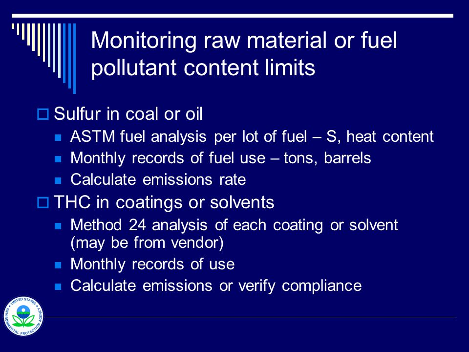Monitoring raw material or fuel pollutant content limits  Sulfur in coal or oil ASTM fuel analysis per lot of fuel – S, heat content Monthly records
