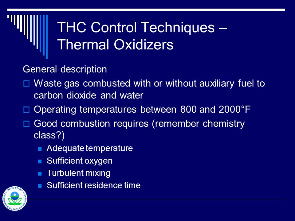 THC Control Techniques – Thermal Oxidizers General description  Waste gas combusted with or without auxiliary fuel to carbon dioxide and water  Oper