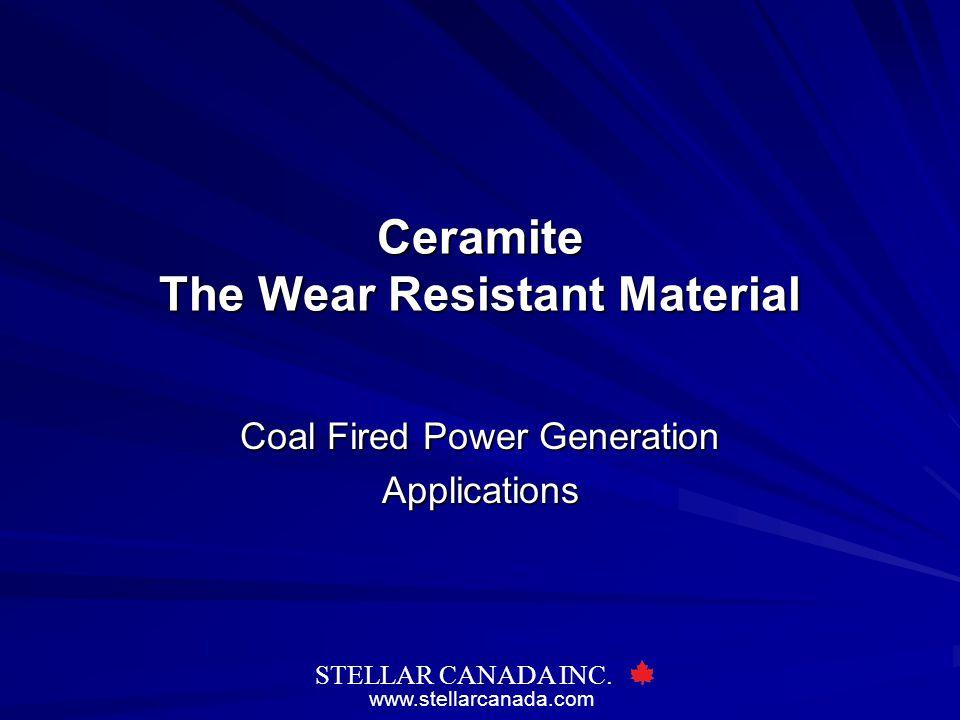 www.stellarcanada.com STELLAR CANADA INC. Ceramite The Wear Resistant Material Coal Fired Power Generation Applications