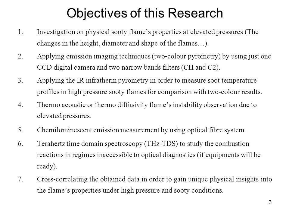 3 Objectives of this Research 1.Investigation on physical sooty flame's properties at elevated pressures (The changes in the height, diameter and shap