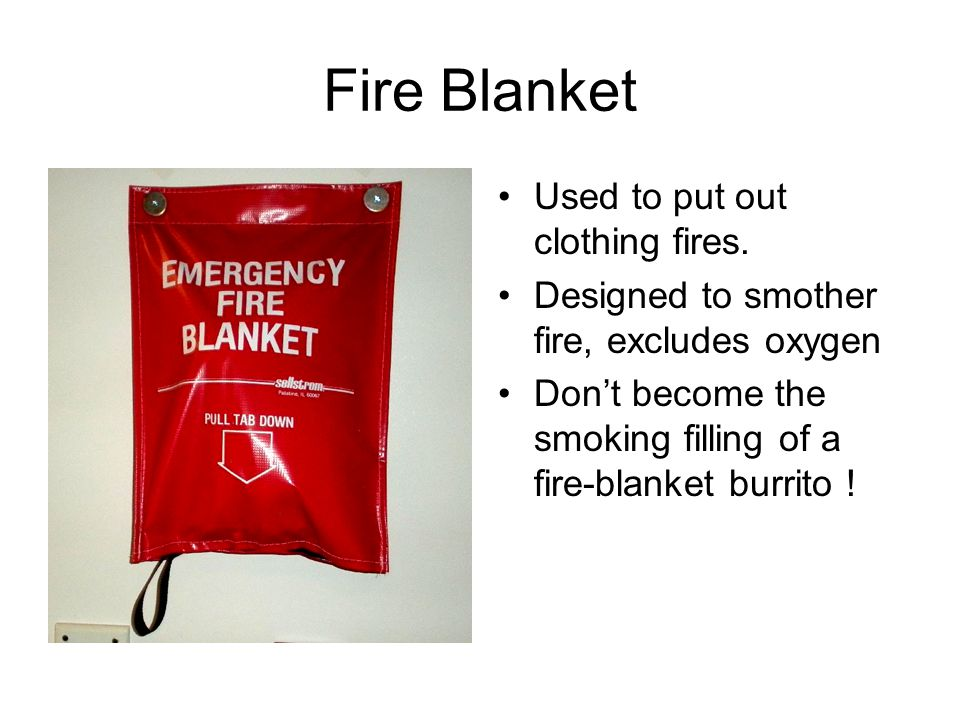 Fire Blanket Used to put out clothing fires.