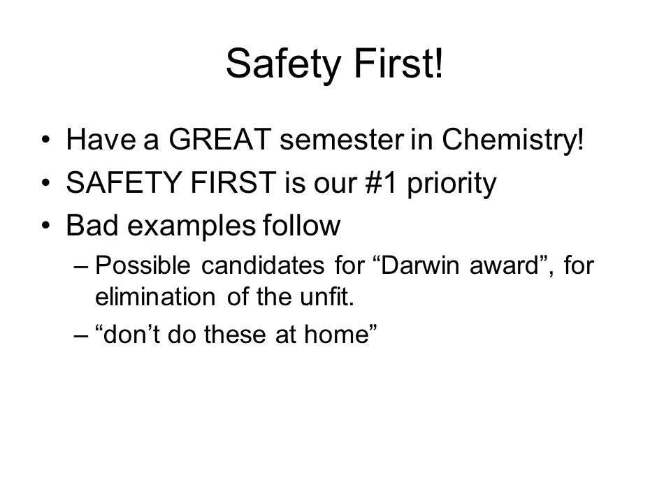 Safety First. Have a GREAT semester in Chemistry.