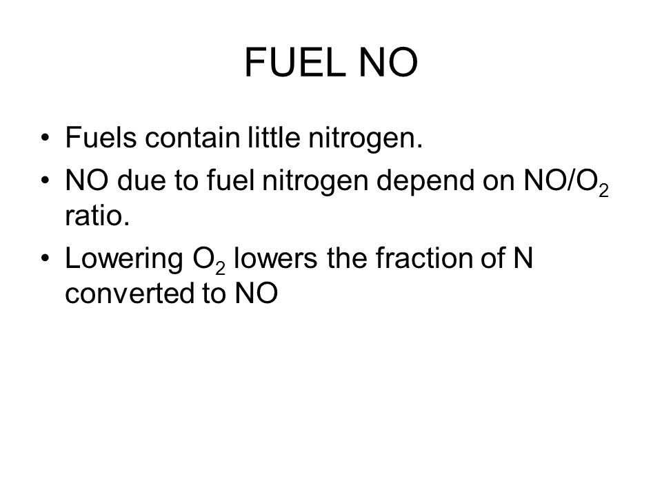 FUEL NO Fuels contain little nitrogen. NO due to fuel nitrogen depend on NO/O 2 ratio.
