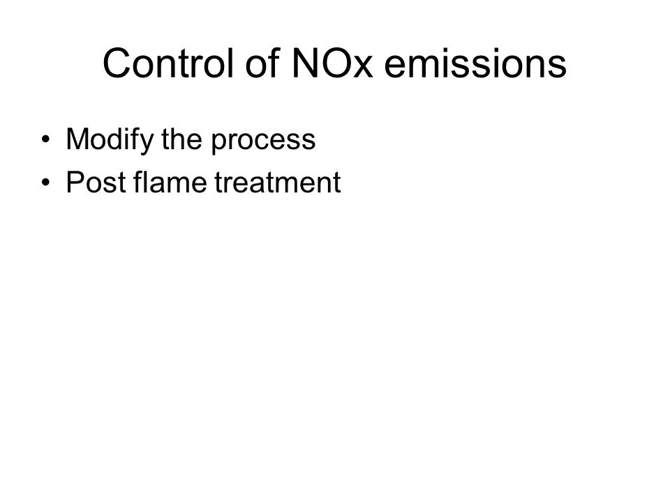 Control of NOx emissions Modify the process Post flame treatment