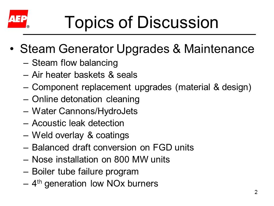 2 Topics of Discussion Steam Generator Upgrades & Maintenance –Steam flow balancing –Air heater baskets & seals –Component replacement upgrades (mater