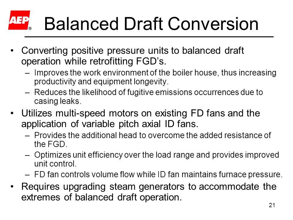 21 Balanced Draft Conversion Converting positive pressure units to balanced draft operation while retrofitting FGD's. –Improves the work environment o
