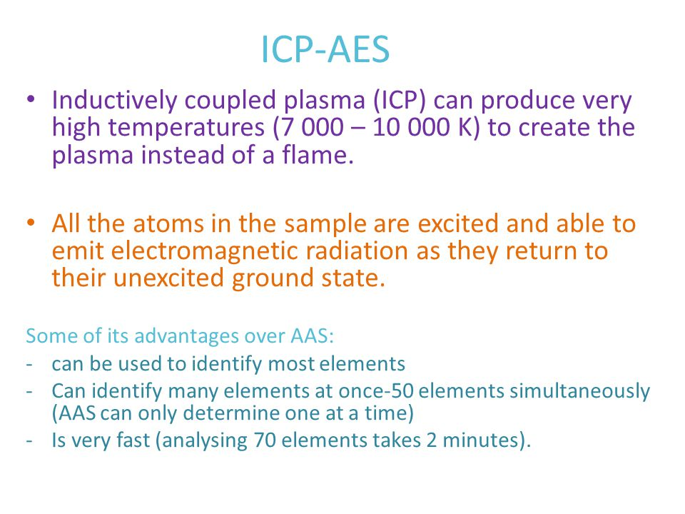 ICP-AES Inductively coupled plasma (ICP) can produce very high temperatures (7 000 – 10 000 K) to create the plasma instead of a flame.