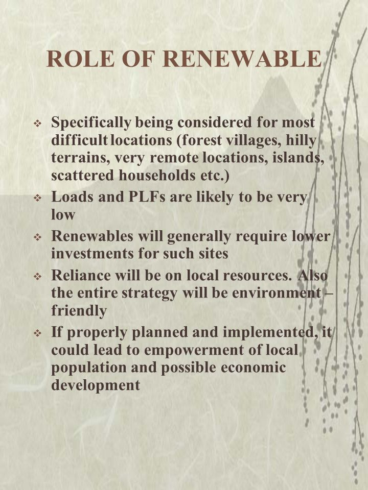 ROLE OF RENEWABLE  Specifically being considered for most difficult locations (forest villages, hilly terrains, very remote locations, islands, scatt