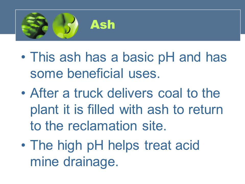 Ash This ash has a basic pH and has some beneficial uses.