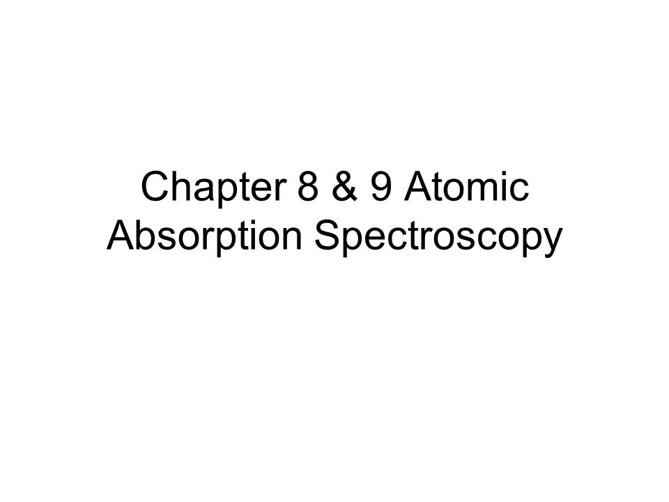 Chapter 8&9 - 2 Atomic Absorption Process A neutral atom in the gaseous state can absorb radiation and transfer an electron to an excited state.