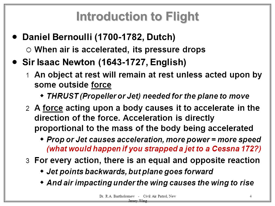 Dr. R.A. Bartholomew - Civil Air Patrol, New Jersey Wing 4 Introduction to Flight  Daniel Bernoulli (1700-1782, Dutch)  When air is accelerated, its