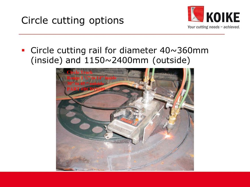 Circle cutting options  Circle cutting rail for diameter 40~360mm (inside) and 1150~2400mm (outside)
