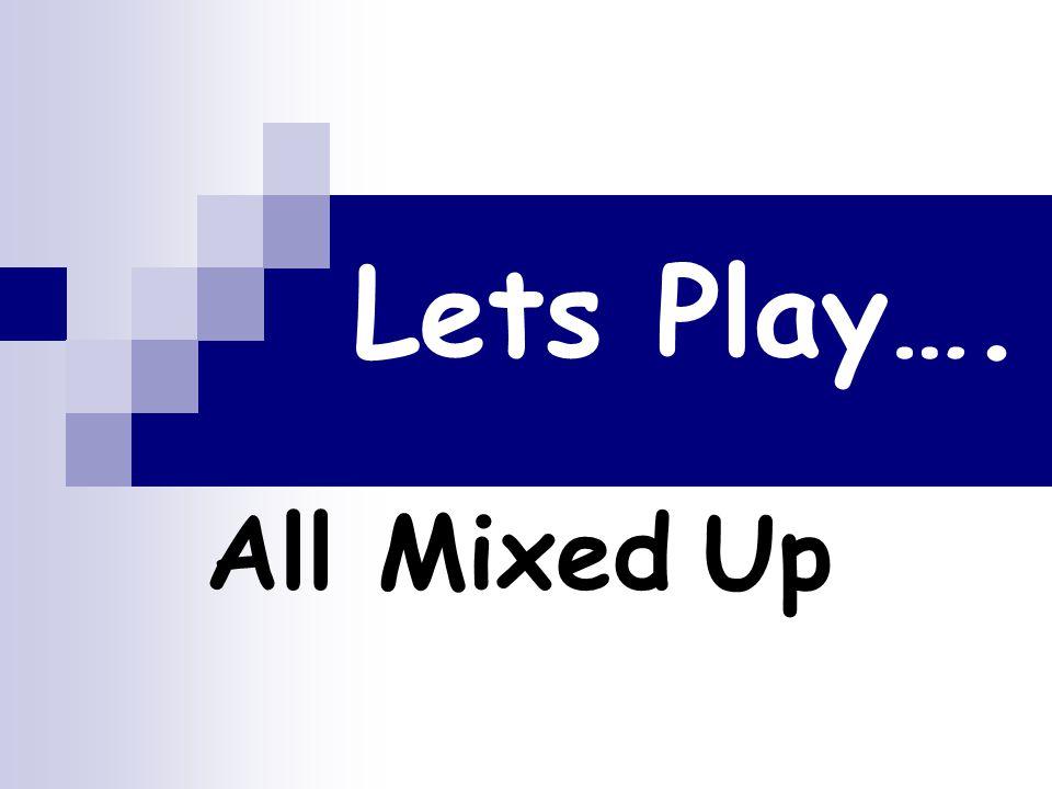Lets Play…. AllMixedUp