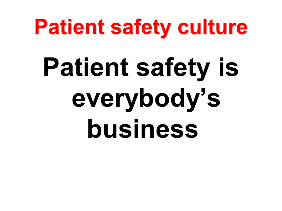 Patient safety culture Patient safety is everybody's business