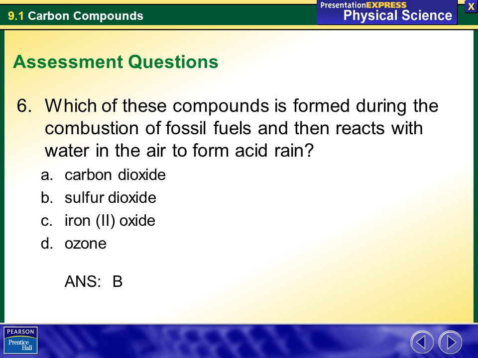 9.1 Carbon Compounds Assessment Questions 6.Which of these compounds is formed during the combustion of fossil fuels and then reacts with water in the