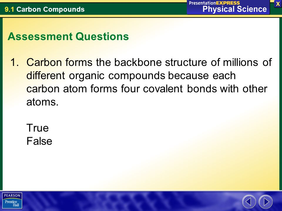 9.1 Carbon Compounds Assessment Questions 1.Carbon forms the backbone structure of millions of different organic compounds because each carbon atom fo