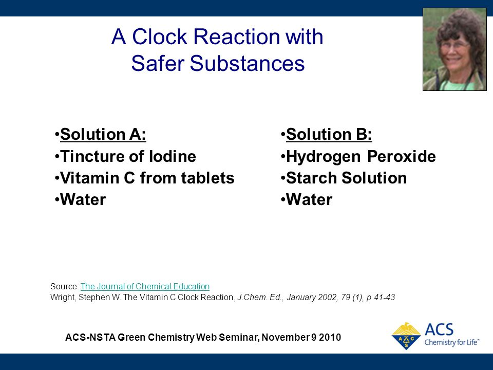ACS-NSTA Green Chemistry Web Seminar, November 9 2010 A Clock Reaction with Safer Substances Solution B: Hydrogen Peroxide Starch Solution Water Solut