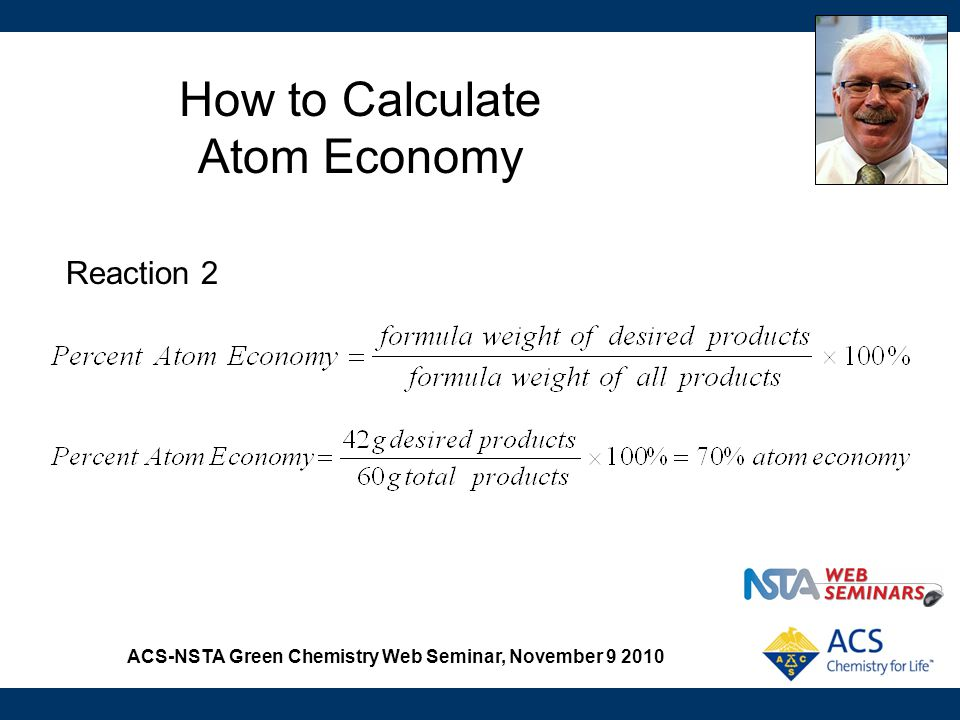 ACS-NSTA Green Chemistry Web Seminar, November 9 2010 How to Calculate Atom Economy Reaction 2