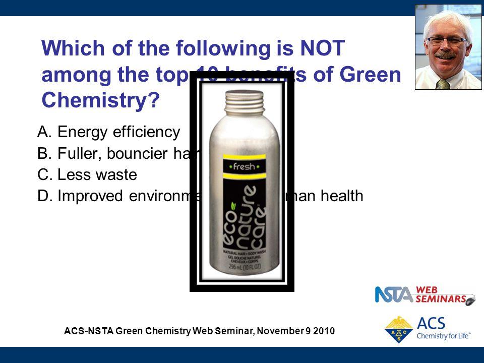 ACS-NSTA Green Chemistry Web Seminar, November 9 2010 Principles of Green Chemistry 1.