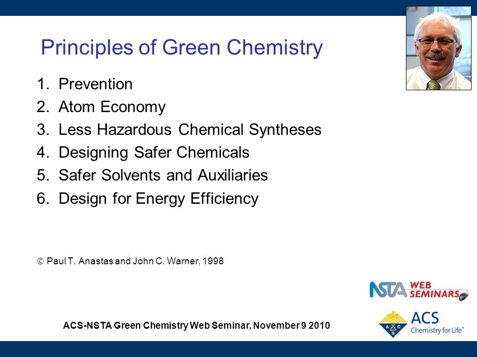 ACS-NSTA Green Chemistry Web Seminar, November 9 2010 Principles of Green Chemistry 1. Prevention 2. Atom Economy 3. Less Hazardous Chemical Syntheses