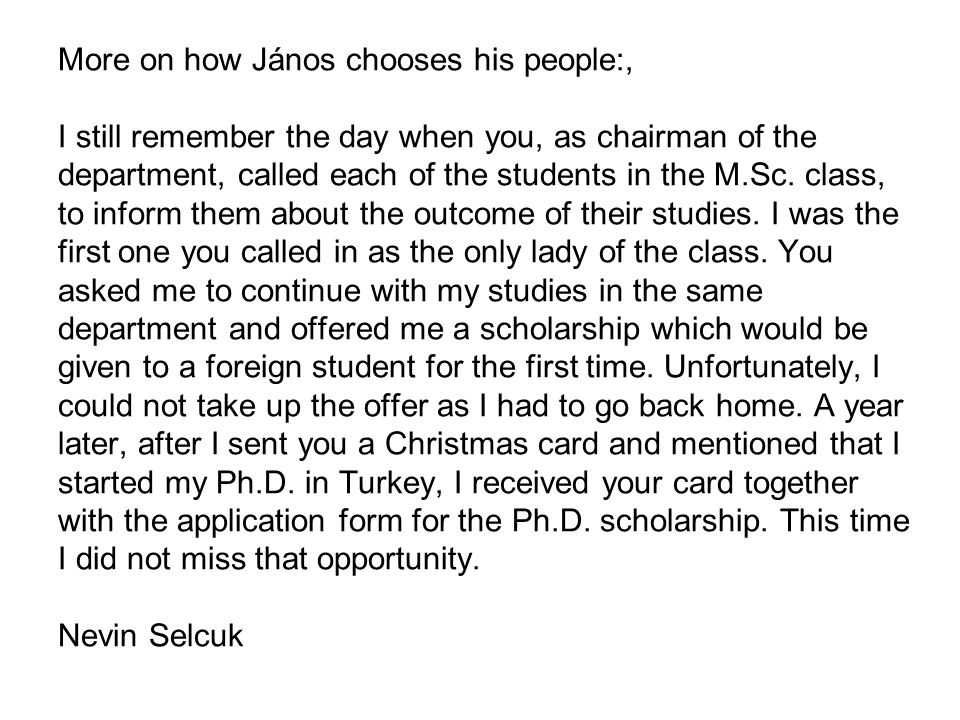 More on how János chooses his people:, I still remember the day when you, as chairman of the department, called each of the students in the M.Sc.