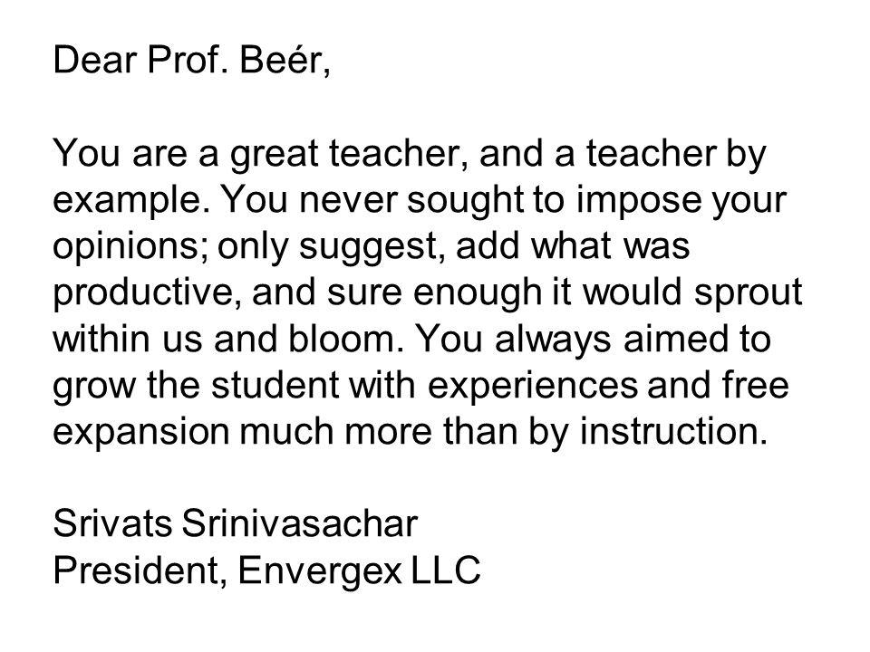 Dear Prof.Beér, You are a great teacher, and a teacher by example.