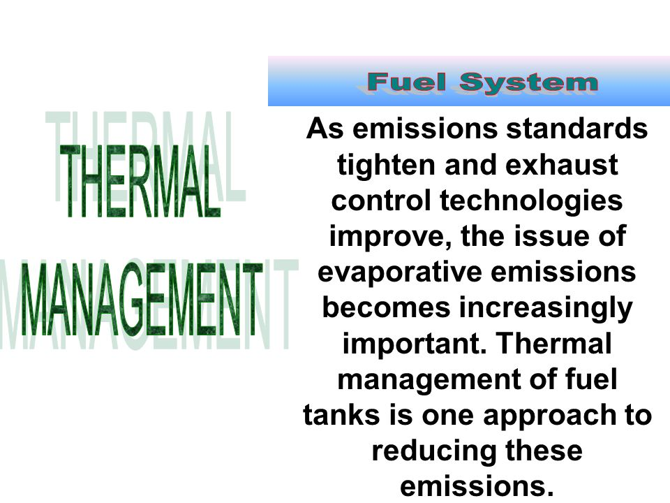 As emissions standards tighten and exhaust control technologies improve, the issue of evaporative emissions becomes increasingly important. Thermal ma