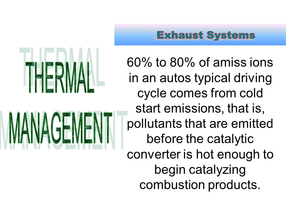 60% to 80% of amiss ions in an autos typical driving cycle comes from cold start emissions, that is, pollutants that are emitted before the catalytic